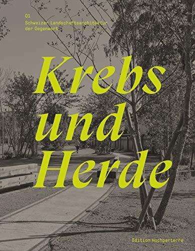 Krebs und Herde: Schweizer Landschaftsarchitektur der Gegenwart