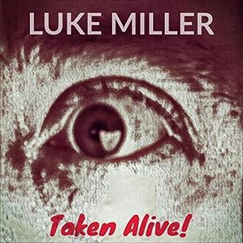 Taken Alive!