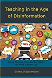 Teaching in the Age of Disinformation: Don't Confuse Me with the Data, My Mind Is Made Up! - Selma Wassermann