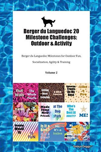 Berger du Languedoc 20 Milestone Challenges: Outdoor & Activity Berger du Languedoc Milestones for Outdoor Fun, Socialization, Agility & Training Volume 2