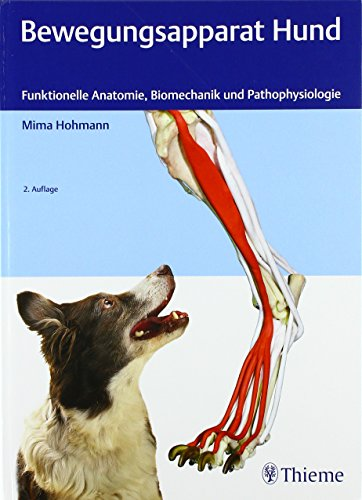 Bewegungsapparat Hund: Funktionelle Anatomie, Biomechanik und Pathophysiologie
