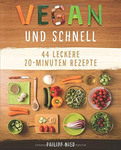 Vegan und Schnell: Entdecke 44 leckere 20 Minuten-Rezepte (Vegan kochen, einfache vegane Rezepte,, Band 2)