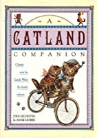 A Catland Companion: Classic Cats by Louis Wain and Many Others