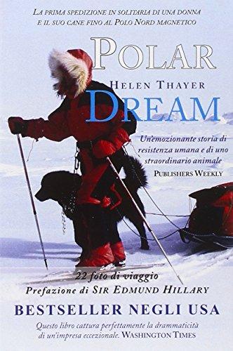 Polar dream. La prima spedizione solitaria di una donna e il suo cane fino al Polo Nord magnetico