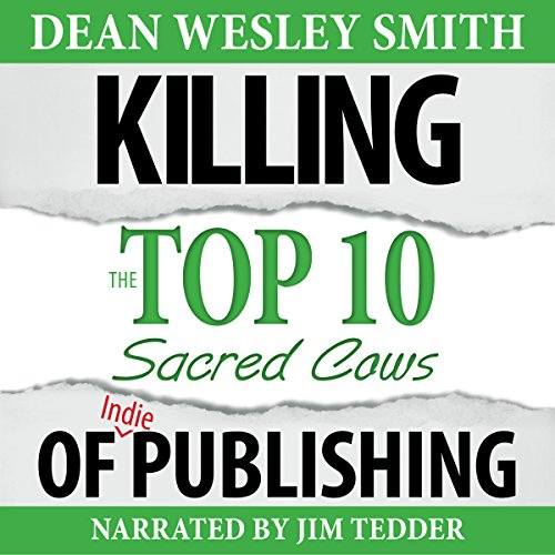Killing the Top Ten Sacred Cows of Indie Publishing  audiobook cover art