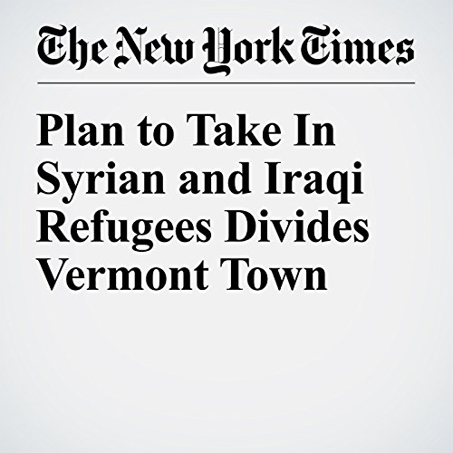 Plan to Take In Syrian and Iraqi Refugees Divides Vermont Town copertina