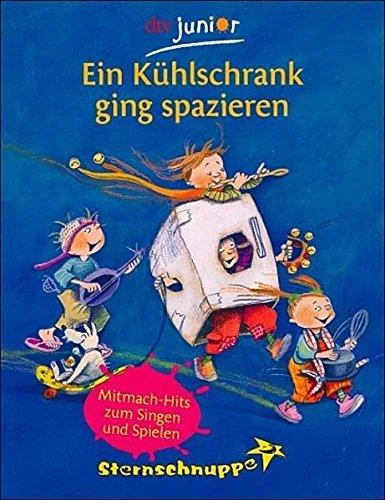 Ein Kühlschrank ging spazieren: Mitmach-Hits zum Singen und Spielen (dtv Fortsetzungsnummer 81, Band 70926)