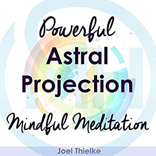 Powerful Astral Projection - Mindful Meditation                   By:                                                                                                                                 Joel Thielke                               Narrated by:                                                                                                                                 Catherine Perry                      Length: 1 hr and 20 mins     26 ratings     Overall 5.0