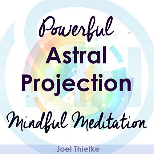 Powerful Astral Projection - Mindful Meditation audiobook cover art