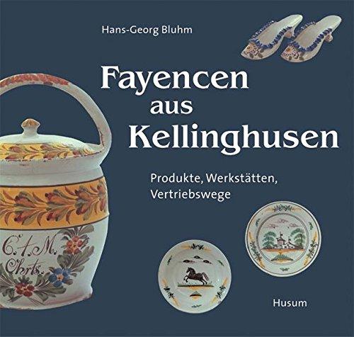 Fayencen aus Kellinghusen: Produkte, Werkstätten, Vertriebswege