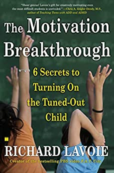 The Motivation Breakthrough: 6 Secrets to Turning On the Tuned-Out Child by [Richard Lavoie]
