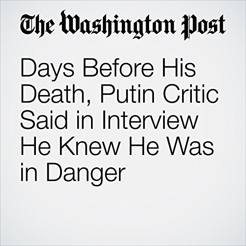 Days Before His Death, Putin Critic Said in Interview He Knew He Was in Danger copertina