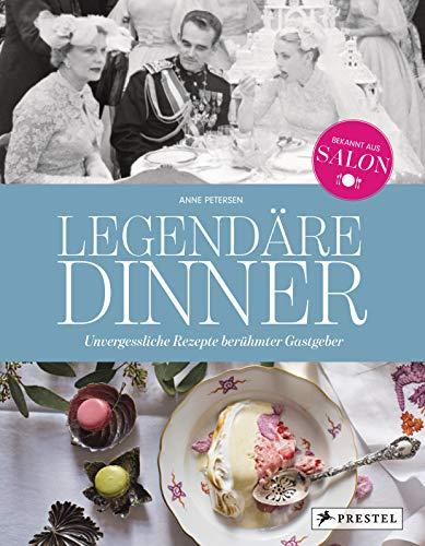 Legendäre Dinner: Unvergessliche Rezepte berühmter Gastgeber -: Menüfolgen und Geschichten zu 20 hochrangigen Abendgesellschaften von Claude Monet ... und Barack Obama. Mit vielen Rezepten.