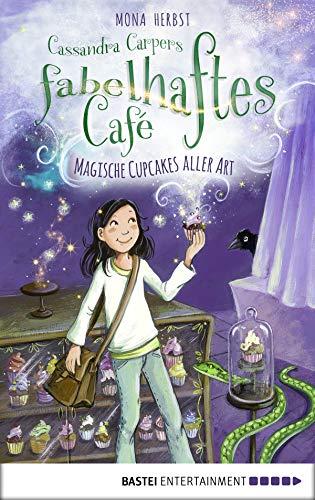 Cassandra Carpers fabelhaftes Café: Magische Cupcakes aller Art (Cassandra Carper-Reihe 1)