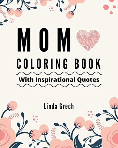 Mom Coloring Book With Inspirational Quotes: The Gift for Coloring for Amazing Mommy's Relaxation – From Daughter, Son, Kids, Friend, In Law – Present ... Mother's Day, Anniversary, Stocking Stuffers