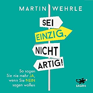 Sei einzig, nicht artig!     So sagen Sie nie mehr JA, wenn Sie NEIN sagen wollen              Autor:                                                                                                                                 Martin Wehrle                               Sprecher:                                                                                                                                 Helge Heynold                      Spieldauer: 5 Std. und 11 Min.     318 Bewertungen     Gesamt 4,7