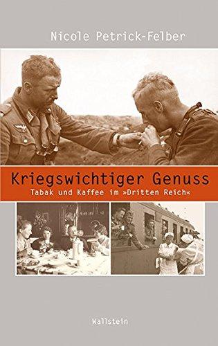 Kriegswichtiger Genuss: Tabak und Kaffee im 'Dritten Reich' (Beiträge zur Geschichte des 20. Jahrhunderts)