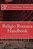 Religio Romana Handbook: A Guide for the Modern Practitioner (Modern Roman Living Series) (Volume 1)
