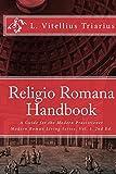 Religio Romana Handbook: A Guide for the Modern Practitioner (Modern Roman Living Series)