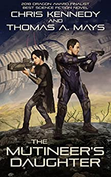 The Mutineer's Daughter (In Revolution Born Book 1) by [Chris Kennedy, Thomas A. Mays]