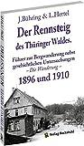 Der Rennsteig des Thüringer Waldes 1896 und 1910: Führer zur Bergwanderung nebst geschichtlichen Untersuchungen - Die Wanderung -