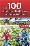 Die 100 schönsten Radtouren in Niedersachsen: Der offizielle Radführer von Antenne Niedersachsen. Vom Wattenmeer bis zu den Harzgipfeln, sportlich, ... Ausflugsführer von Antenne Niedersachsen