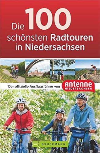 Preisvergleich Produktbild Die 100 schönsten Radtouren in Niedersachsen: Der offizielle Radführer von Antenne Niedersachsen. Vom Wattenmeer bis zu den Harzgipfeln,  sportlich,  gemütlich,  mit Freunden oder der ganzen Familie