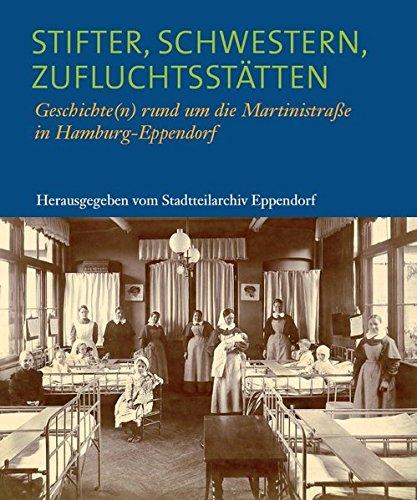Stifter, Schwestern, Zufluchtsstätten: Geschichte(n) rund um die Martinistraße in Hamburg-Eppendorf