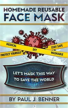 DIY HOMEMADE REUSABLE FACE MASK: 4 STEPS easy Guides with Pattern and Illustration to make different types of Medical, Washable, Reusable, Protective Face masks.