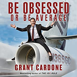 Be Obsessed or Be Average                   By:                                                                                                                                 Grant Cardone                               Narrated by:                                                                                                                                 Grant Cardone                      Length: 11 hrs and 4 mins     1,090 ratings     Overall 4.7