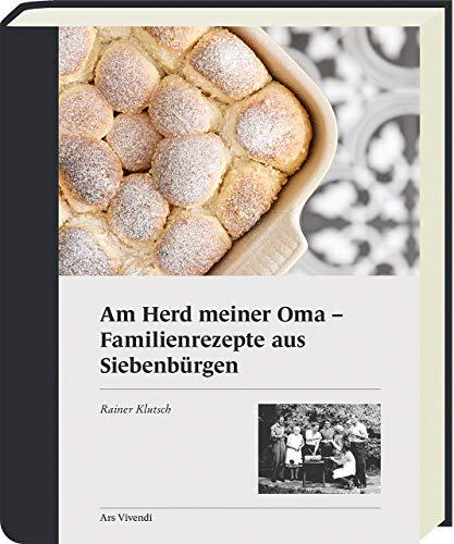 Am Herd meiner Oma: Familienrezepte aus Siebenbürgen