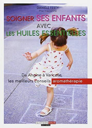 Soigner ses enfants avec les huiles essentielles: de Angine à varicelle les meilleurs conseils aromathérapie