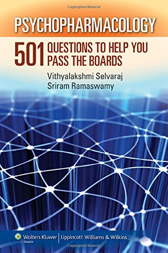Psychopharmacology: 501 Questions to Help You Pass the Boards