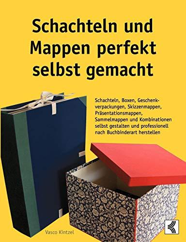 Schachteln und Mappen perfekt selbst gemacht: Schachteln, Boxen, Geschenkverpackungen, Skizzenmappen, Präsentationsmappen, Sammelmappen und ... professionell nach Buchbinderart herstellen