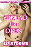 Spread Her Open (10 Stories Naughty Erotica Collection) (English Edition)