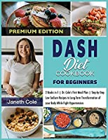DASH Diet Cookbook For Beginners: 2 Books in 1 Dr. Cole's First Meal Plan Step-by-Step Low Sodium Recipes to Long-Term Transformation of your Body While Fight Hypertension (Premium Edition)