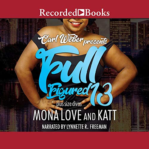 Carl Weber Presents: Full Figured 13 Audiobook By Mona Love,                                                                                        Katt cover art