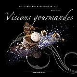 Visions Gourmandes - Fr: L'art de dresser et présenter une assiette comme un Chef de...