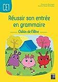 Réussir son entrée en grammaire CE1 - Cahier de l'élève