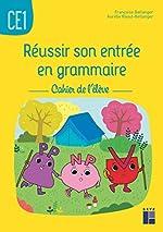 Réussir son entrée en grammaire CE1 - Cahier de l'élève de Françoise Bellanger