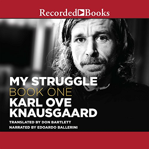 My Struggle, Book 1                   Written by:                                                                                                                                 Karl Ove Knausgaard,                                                                                        Don Bartlett - translator                               Narrated by:                                                                                                                                 Edoardo Ballerini                      Length: 16 hrs and 10 mins     8 ratings     Overall 4.6