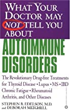 What Your Doctor May Not Tell You About(TM): Autoimmune Disorders: The Revolutionary Drug-free Treatments for Thyroid Dise...