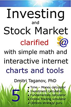 Investing and Stock Market clarified with simple math and interactive internet charts and tools:: Essential techniques for beginners and Web-calculators by [Dmitri Taganov]