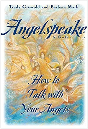 Angelspeake: How to Talk With Your Angels by Barbara Mark Trudy Griswold(1995-11-03)