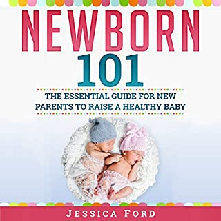 Newborn 101: The Essential Guide for New Parents to Raise a Healthy Baby audiobook cover art