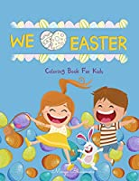 We Love Easter Coloring Book For Kids: 60 + Easy, Fun, Cute Easter Illustrations for Kids any Age to Color