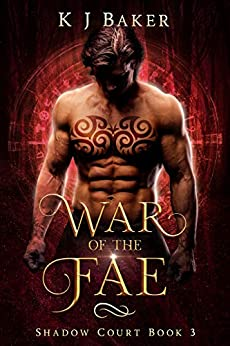 War of the Fae: A Fated Mates Fae Romance (Shadow Court Book 3) by [KJ Baker]