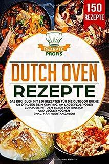 Dutch Oven Rezepte: Das Kochbuch mit 150 Rezepten für die O