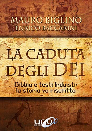 La Caduta degli Dei: Bibbia e testi induisti - La storia va riscritta (La Via dei Misteri Antichi)