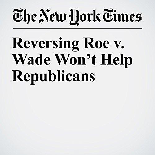 Reversing Roe v. Wade Won't Help Republicans copertina